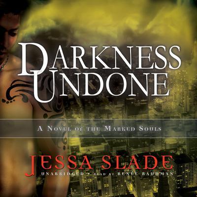 Darkness Undone: A Novel of the Marked Souls Audiobook, by Jessa Slade