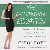 The Entrepreneur Equation: Evaluating the Realities, Risks, and Rewards of Having Your Own Business, by Carol Roth