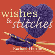 Wishes and Stitches: A Cypress Hollow Yarn Audiobook, by Rachael Herron