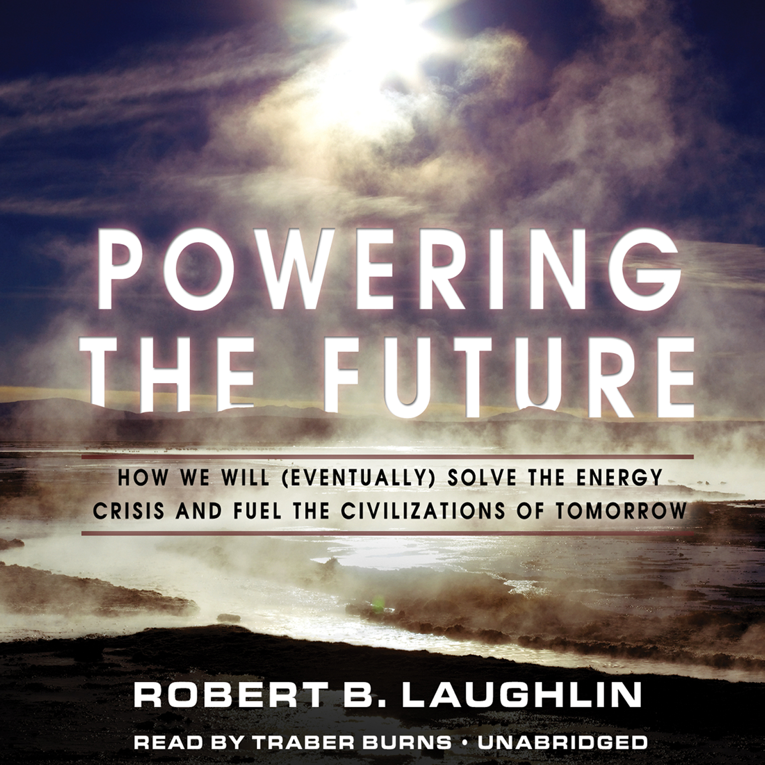Printable Powering the Future: How We Will (Eventually) Solve the Energy Crisis and Fuel the Civilization of Tomorrow Audiobook Cover Art