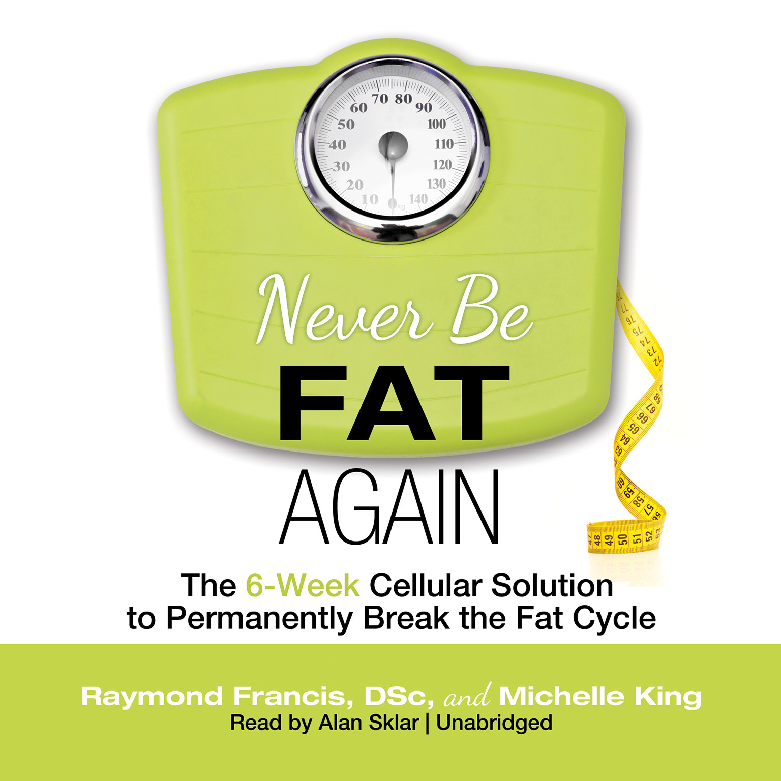 Printable Never Be Fat Again: The 6-Week Cellular Solution to Permanently Break the Fat Cycle Audiobook Cover Art