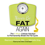 Never Be Fat Again: The 6-Week Cellular Solution to Permanently Break the Fat Cycle Audiobook, by Raymond Francis