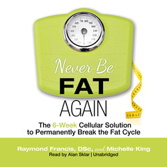 Never Be Fat Again: The 6-Week Cellular Solution to Permanently Break the Fat Cycle Audiobook, by