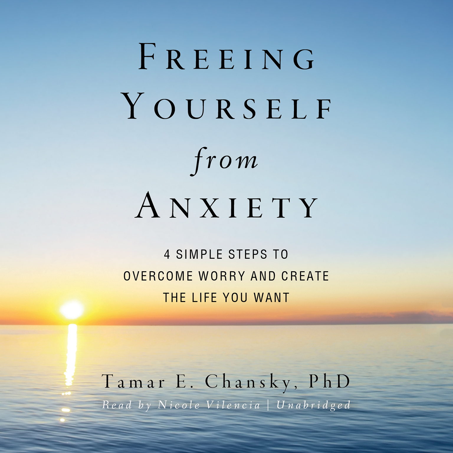 Printable Freeing Yourself from Anxiety: Four Simple Steps to Overcome Worry and Create the Life You Want Audiobook Cover Art
