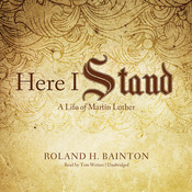 Here I Stand: A Life of Martin Luther Audiobook, by Roland H. Bainton