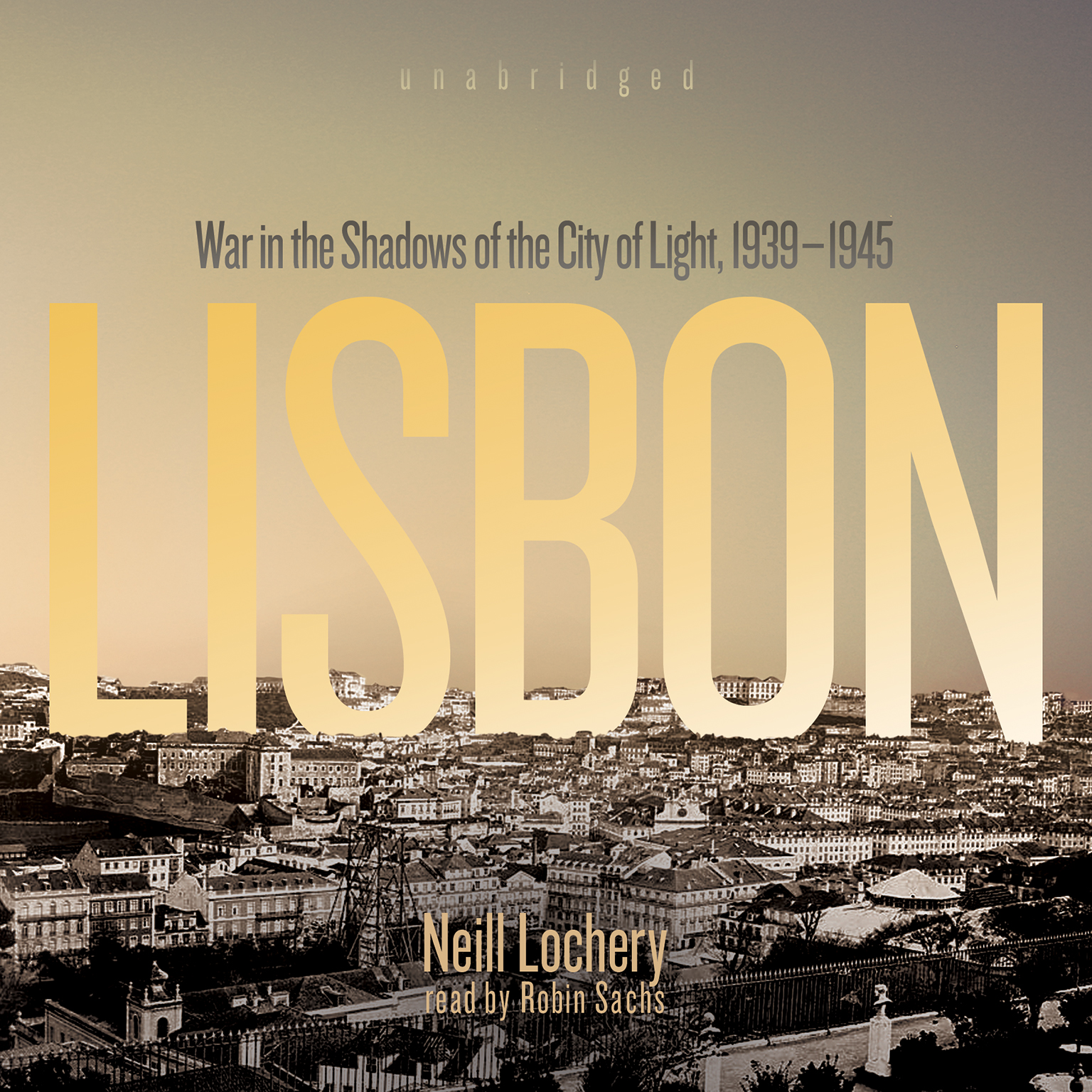 Printable Lisbon: War in the Shadows of the City of Light, 1939–1945 Audiobook Cover Art