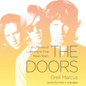 The Doors: A Lifetime of Listening to Five Mean Years Audiobook, by Greil Marcus
