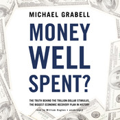 Money Well Spent?: The Truth behind the Trillion-Dollar Stimulus, the Biggest Economic Recovery Plan in History Audiobook, by Michael Grabell