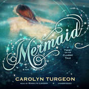 Mermaid: A Twist on the Classic Tale, by Carolyn Turgeon