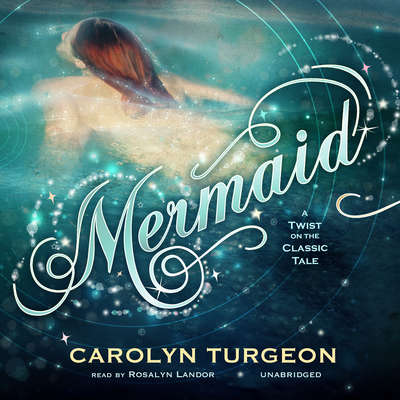 Mermaid: A Twist on the Classic Tale Audiobook, by Carolyn Turgeon