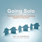 Going Solo: The Extraordinary Rise and Surprising Appeal of Living Alone, by Eric Klinenberg
