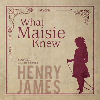 What Maisie Knew Audiobook, by Henry James