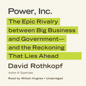 Power, Inc.: The Epic Rivalry between Big Business and Government—and the Reckoning That Lies Ahead Audiobook, by David Rothkopf