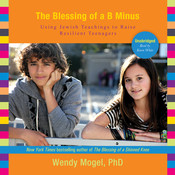 The Blessing of a B Minus: Using Jewish Teachings to Raise Resilient Teenagers, by Wendy Mogel