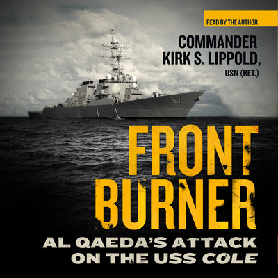 Front Burner: Al Qaeda's Attack on the USS Cole Audiobook, by Kirk S. Lippold