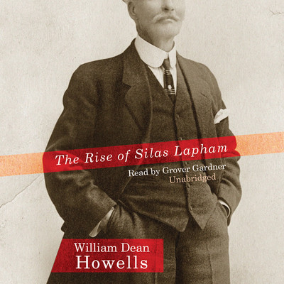 The Rise of Silas Lapham Audiobook, by William Dean Howells
