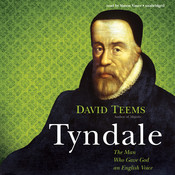 Tyndale: The Man Who Gave God an English Voice, by David Teems