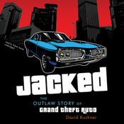 Jacked: The Outlaw Story of Grand Theft Auto, by David Kushner