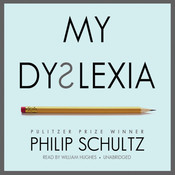 My Dyslexia, by Philip Schultz