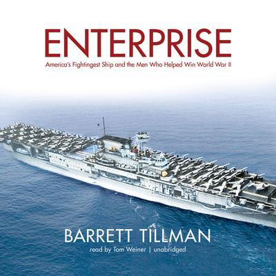 Enterprise: America's Fightingest Ship and the Men Who Helped Win World War II Audiobook, by Barrett Tillman