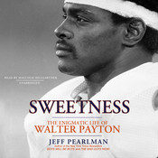Sweetness: The Enigmatic Life of Walter Payton Audiobook, by Jeff Pearlman