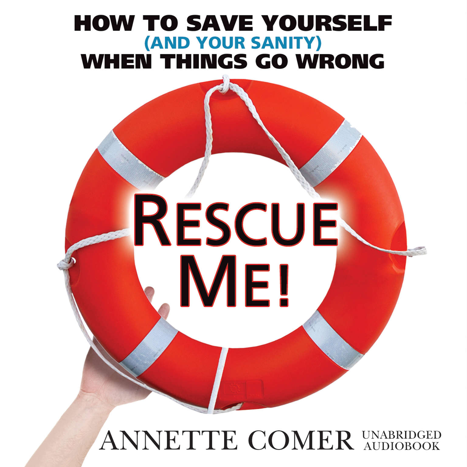 Printable Rescue Me!: How to Save Yourself (and Your Sanity) When Things Go Wrong Audiobook Cover Art