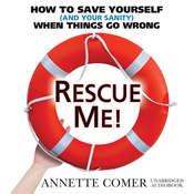 Rescue Me!: How to Save Yourself (and Your Sanity) When Things Go Wrong Audiobook, by Made for Success