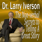 The Nonverbal Secrets to Telling a Great Story Audiobook, by Larry Iverson
