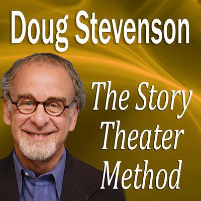 The Story Theater Method Audiobook, by Doug Stevenson