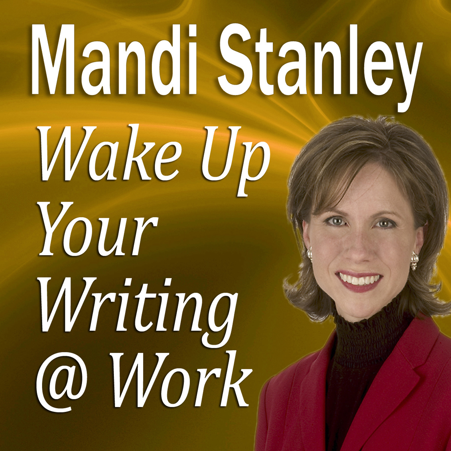 Printable Wake Up Your Writing @ Work: 5½ Best Practices in Business Writing for the 21st Century Audiobook Cover Art