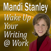 Wake Up Your Writing @ Work: 5½ Best Practices in Business Writing for the 21st Century, by Mandi Stanley