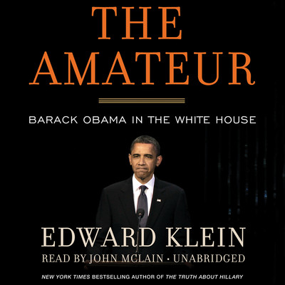 The Amateur: Barack Obama in the White House Audiobook, by Edward Klein