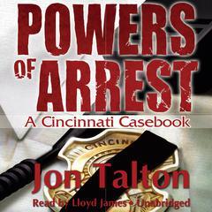 Powers of Arrest: A Cincinnati Casebook Audiobook, by Jon Talton