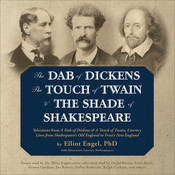 The Dab of Dickens, The Touch of Twain, and The Shade of Shakespeare: Selections from A Dab of Dickens & a Touch of Twain, Literary Lives from Shakespeare's Old England to Frost's New England Audiobook, by Elliot Engel