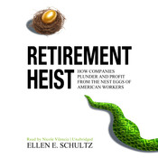 Retirement Heist: How Companies Plunder and Profit from the Nest Eggs of American Workers, by Ellen E. Schultz