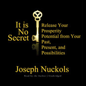 It Is No Secret: Release Your Prosperity Potential from Your Past, Present, and Possibilities Audiobook, by Joseph Nuckols
