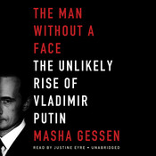 The Man without a Face: The Unlikely Rise of Vladimir Putin, by Masha Gessen