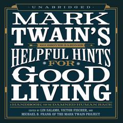 Mark Twain's Helpful Hints for Good Living: A Handbook for the Damned Human Race Audiobook, by Mark Twain