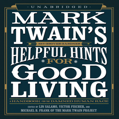 Mark Twain's Helpful Hints for Good Living: A Handbook for the Damned Human Race Audiobook, by Mark Twain