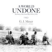 A World Undone: The Story of the Great War, 1914 to 1918, by G. J. Meyer