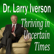 Thriving in Uncertain Times: 6 Success Strategies in the New Economy, by Larry Iverson
