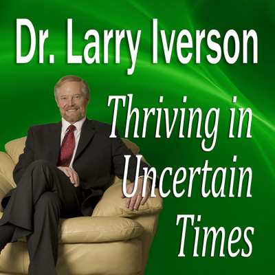 Thriving in Uncertain Times: 6 Success Strategies in the New Economy Audiobook, by Larry Iverson
