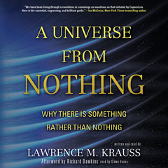 A Universe from Nothing: Why There Is Something Rather Than Nothing Audiobook, by Lawrence M. Krauss
