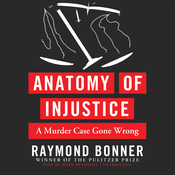 Anatomy of Injustice: A Murder Case Gone Wrong Audiobook, by Raymond Bonner
