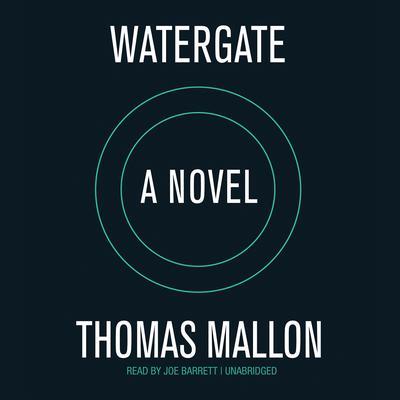 Watergate: A Novel Audiobook, by Thomas Mallon