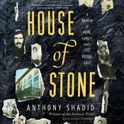 House of Stone: A Memoir of Home, Family, and a Lost Middle East Audiobook, by Anthony Shadid