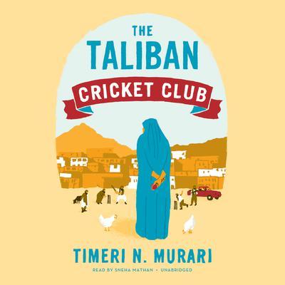 The Taliban Cricket Club Audiobook, by Timeri N. Murari