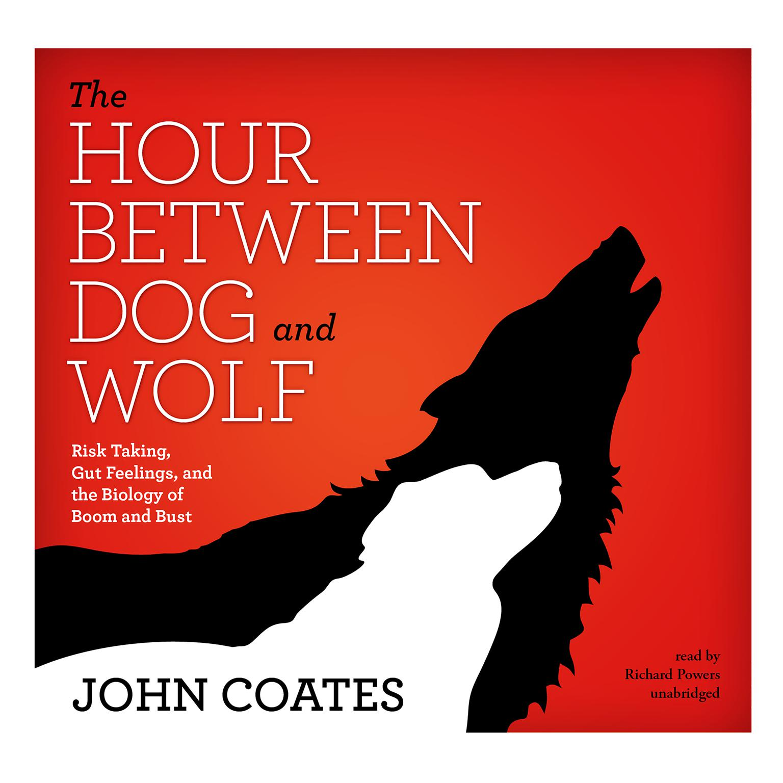 Printable The Hour between Dog and Wolf: Risk Taking, Gut Feelings, and the Biology of Boom and Bust Audiobook Cover Art