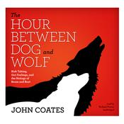 The Hour between Dog and Wolf: Risk Taking, Gut Feelings, and the Biology of Boom and Bust, by John Coates