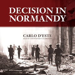 Decision in Normandy Audiobook, by Carlo D'Este, Edith Sheffer
